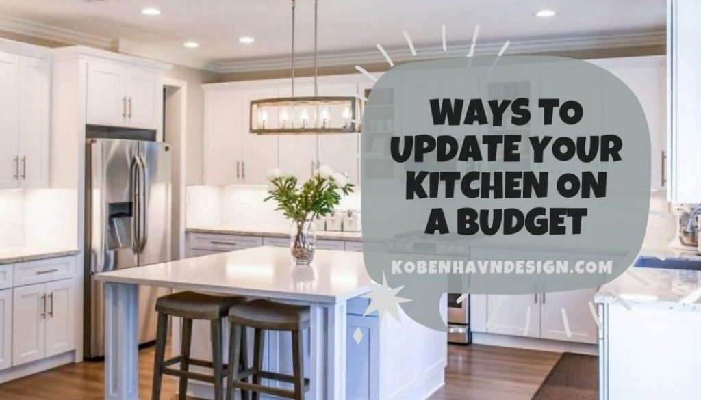 Ways To Update Your Kitchen On A Budget